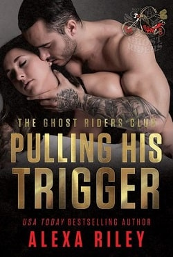 Pulling His Trigger (Ghost Riders MC 4) by Alexa Riley