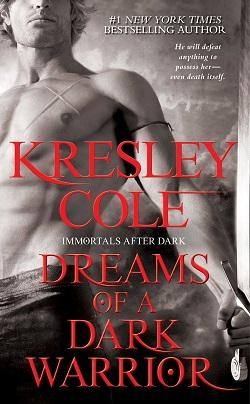 Dreams of a Dark Warrior (Immortals After Dark 11) by Kresley Cole.jpg