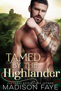 Tamed By The Highlander (Kilts & Kisses 1) by Madison Faye.jpg