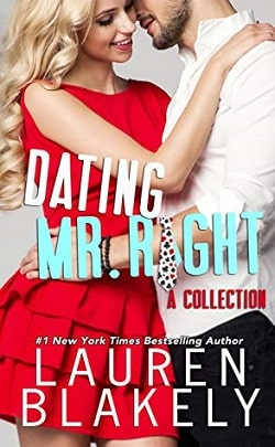 Dating Mr. Right A Collection by Lauren Blakely.jpg