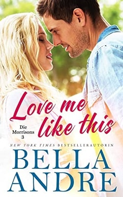 Love Me Like This (The Morrisons 3) by Bella Andre