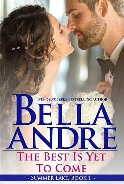 The Best Is Yet to Come (Summer Lake 1) by Bella Andre