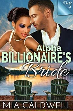 Alpha Billionaire's Bride - Part 4 by Mia Caldwell