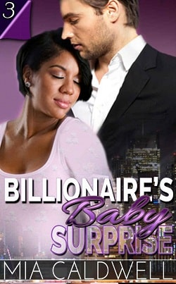 Billionaire's Baby Surprise - Part 3 by Mia Caldwell