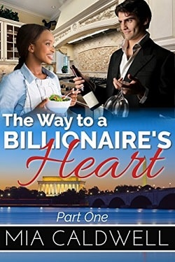The Way to a Billionaire's Heart - Part 1 by Mia Caldwell