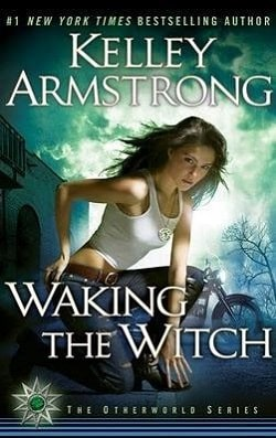 Waking the Witch (Otherworld 11) by Kelley Armstrong