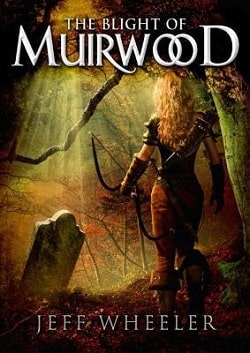 The Blight of Muirwood (Legends of Muirwood 2) by Jeff Wheeler