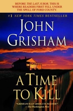 A Time to Kill (Jake Brigance 1) by John Grisham