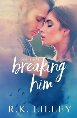 Breaking Him (Love is War 1) by Bella Andre