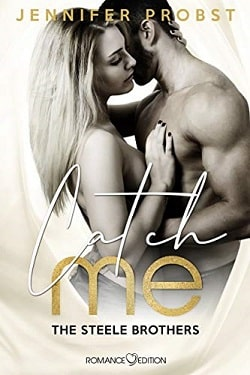 Catch Me (Steele Brothers Trilogy 1) by Jennifer Probst