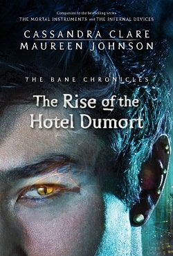 The Rise of the Hotel Dumort (The Bane Chronicles 5) by Cassandra Clare
