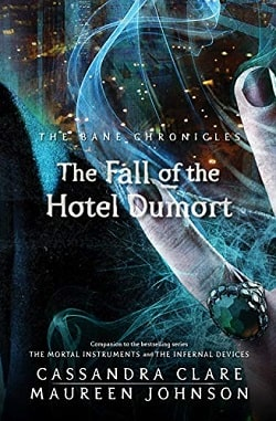 The Fall of the Hotel Dumort (The Bane Chronicles 7) by Cassandra Clare