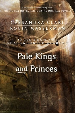 Pale Kings and Princes (Tales from Shadowhunter Academy 6) by Cassandra Clare