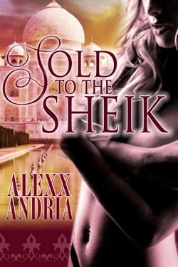 Sold To The Sheik by Alexx Andria