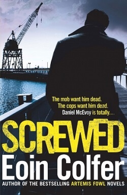 Screwed: A Novel (Daniel McEvoy 2) by Eoin Colfer