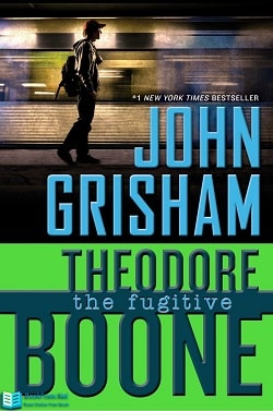 The Fugitive (Theodore Boone 5) by John Grisham