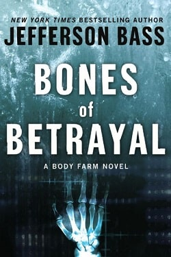 Bones of Betrayal (Body Farm 4) by Jefferson Bass
