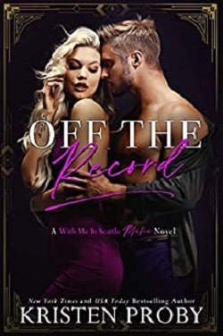 Off the Record (With Me in Seattle Mafia 3) by Kristen Proby